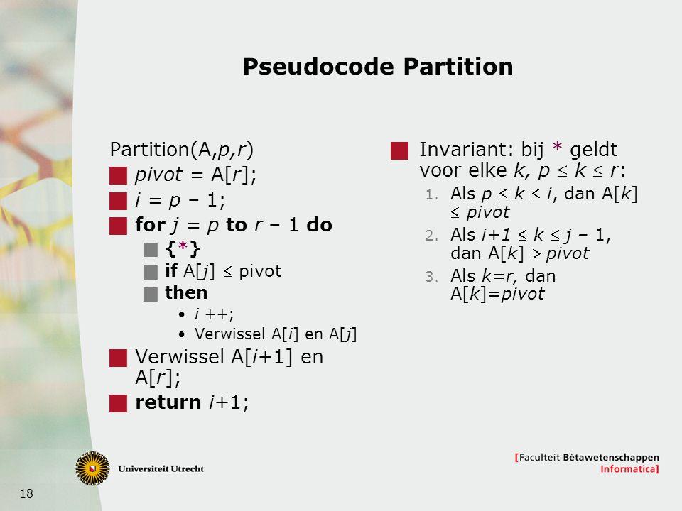 Pseudocode Partition Partition(A,p,r) pivot = A[r]; i = p – 1;